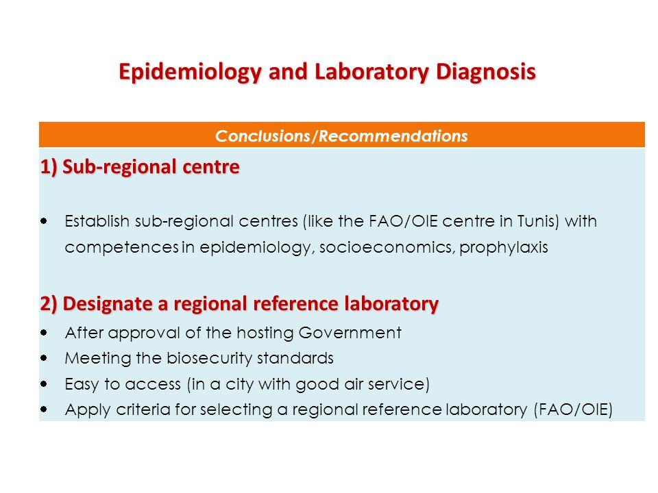 Epidemiology and Laboratory Diagnosis Conclusions/Recommendations 1) Sub-regional centre Establish sub-regional centres (like the FAO/OIE centre in Tu