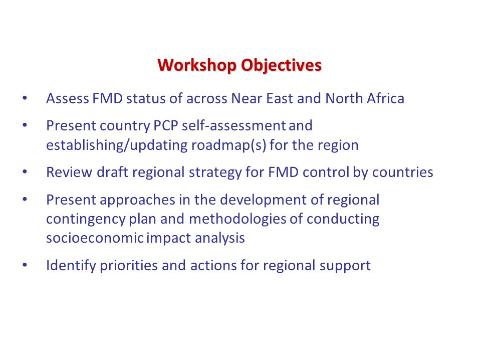Workshop Agenda – Day 1 Regional Coordination of Foot-and-Mouth Disease Surveillance, Diagnosis and Control in the Near East and North Africa, 4-5 Dec 2012, Cairo 04 Dec Global Strategy for FMD control, FMD-PCP and countries self-assessments Chair/Facilitators 0800-0830RegistrationM.