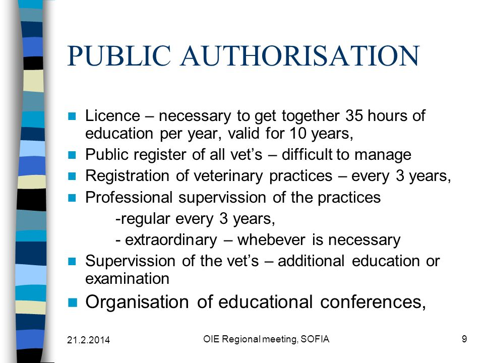 21.2.2014 OIE Regional meeting, SOFIA10 SLOVENIA VETERINARY CHAMBER - weaknes Difficult decission making process Disciplinary measures only for private vets Very different interests State veterinarians difficult to find interests –they dont want to be members of the community Small sections have bigger influence