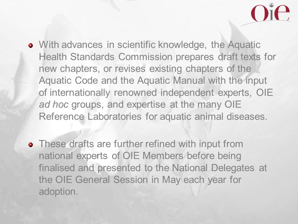 With advances in scientific knowledge, the Aquatic Health Standards Commission prepares draft texts for new chapters, or revises existing chapters of