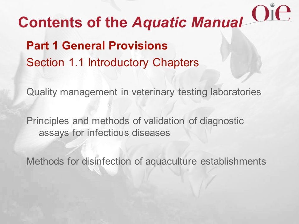 Contents of the Aquatic Manual Part 1 General Provisions Section 1.1 Introductory Chapters Quality management in veterinary testing laboratories Princ