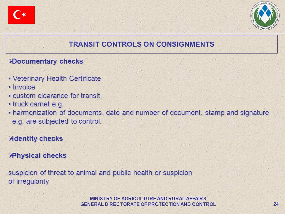 TRANSIT CONTROLS ON CONSIGNMENTS 24 MINISTRY OF AGRICULTURE AND RURAL AFFAIRS GENERAL DIRECTORATE OF PROTECTION AND CONTROL Documentary checks Documen