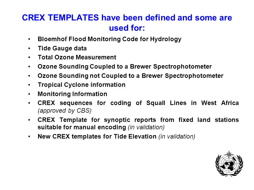 CREX TEMPLATES have been defined and some are used for: Bloemhof Flood Monitoring Code for Hydrology Tide Gauge data Total Ozone Measurement Ozone Sou
