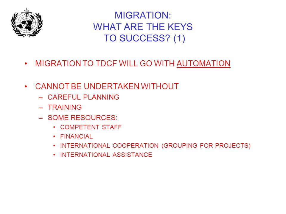MIGRATION: WHAT ARE THE KEYS TO SUCCESS? (1) MIGRATION TO TDCF WILL GO WITH AUTOMATION CANNOT BE UNDERTAKEN WITHOUT –CAREFUL PLANNING –TRAINING –SOME
