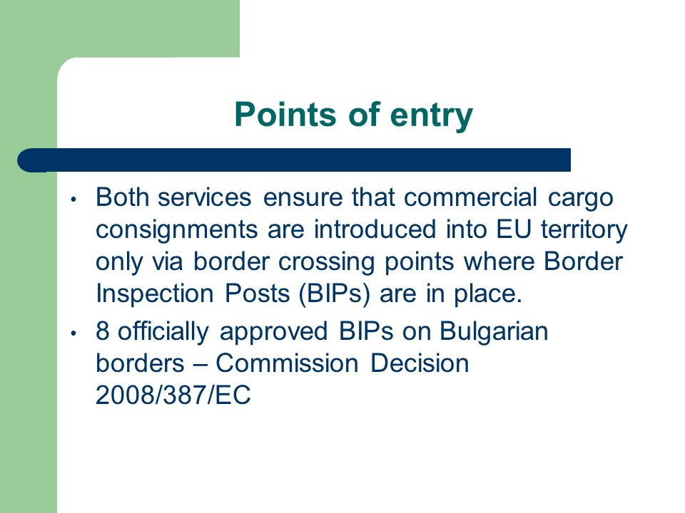 Points of entry Both services ensure that commercial cargo consignments are introduced into EU territory only via border crossing points where Border