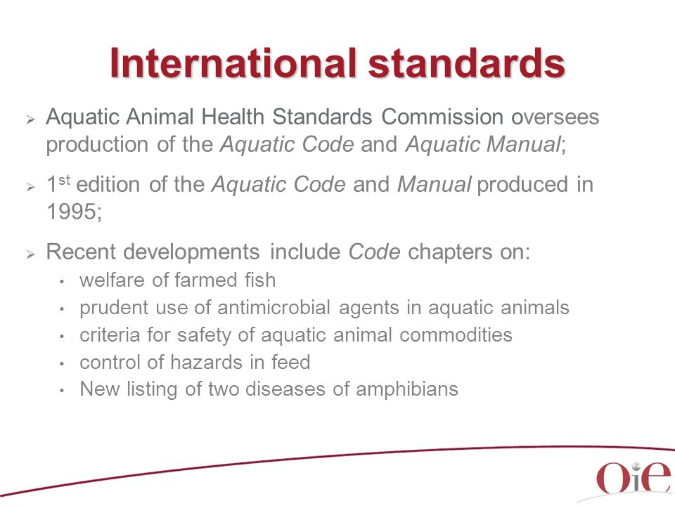 Aquatic Animal Health Standards Commission oversees production of the Aquatic Code and Aquatic Manual; 1 st edition of the Aquatic Code and Manual pro