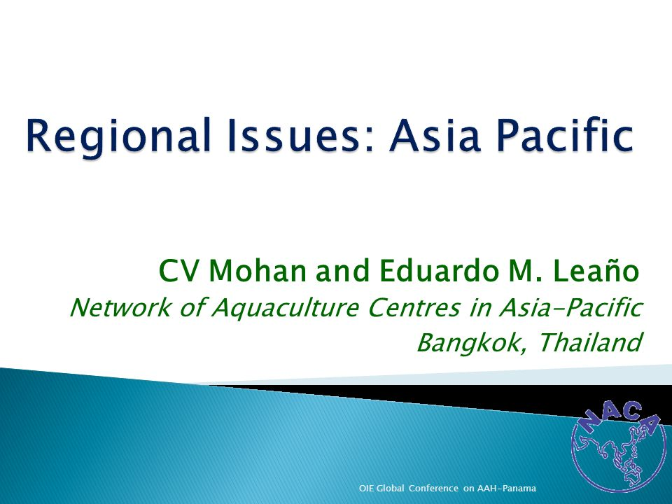 CV Mohan and Eduardo M. Leaño Network of Aquaculture Centres in Asia-Pacific Bangkok, Thailand OIE Global Conference on AAH-Panama