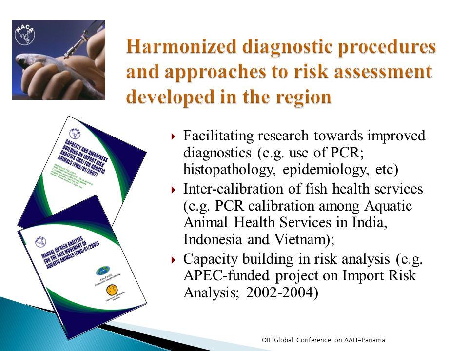 Facilitating research towards improved diagnostics (e.g. use of PCR; histopathology, epidemiology, etc) Inter-calibration of fish health services (e.g