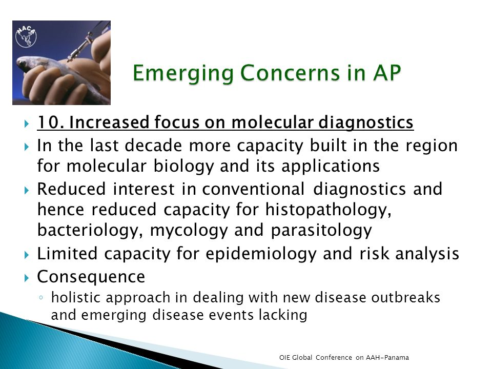 10. Increased focus on molecular diagnostics In the last decade more capacity built in the region for molecular biology and its applications Reduced i