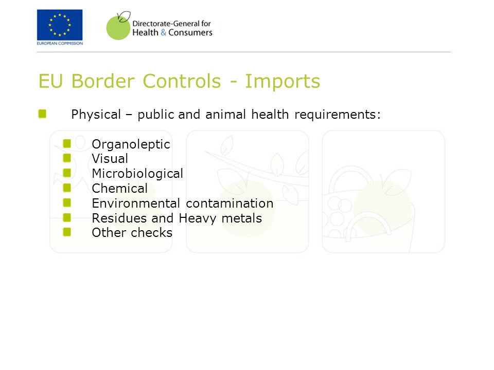 EU Border Controls - Imports Physical – public and animal health requirements: Organoleptic Visual Microbiological Chemical Environmental contaminatio