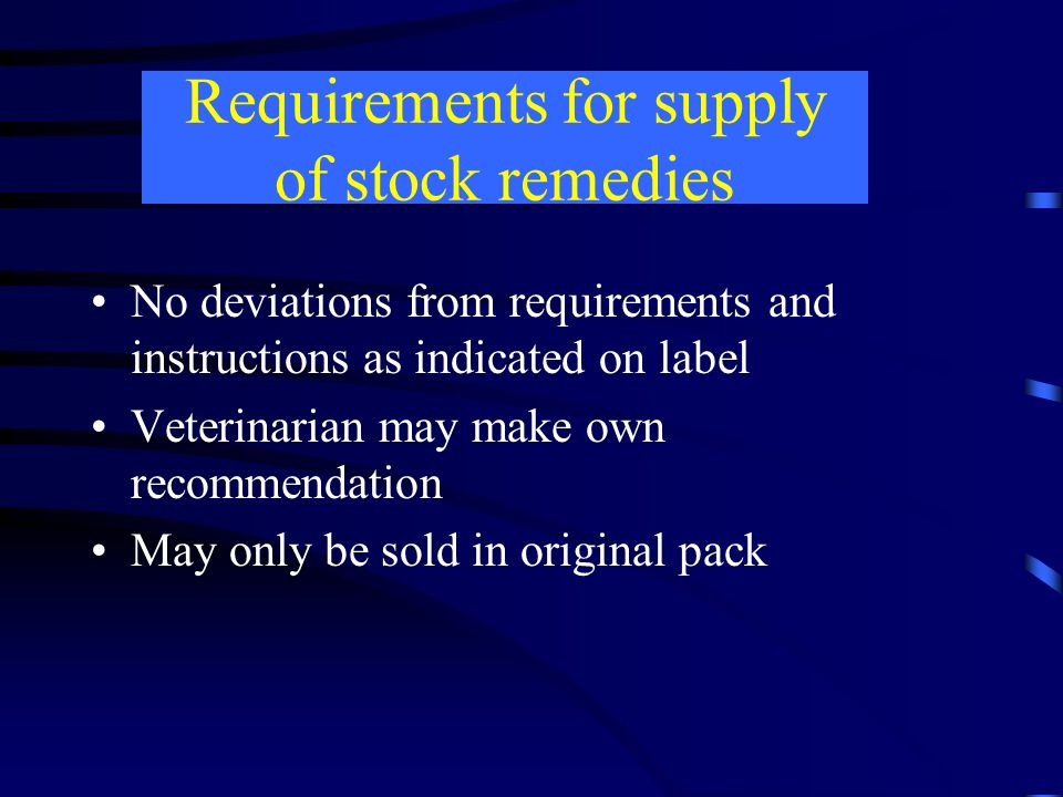 Requirements for supply of stock remedies No deviations from requirements and instructions as indicated on label Veterinarian may make own recommendat