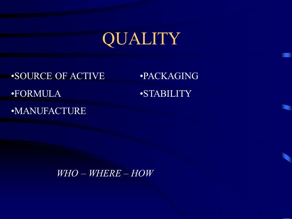 QUALITY SOURCE OF ACTIVE FORMULA MANUFACTURE WHO – WHERE – HOW PACKAGING STABILITY