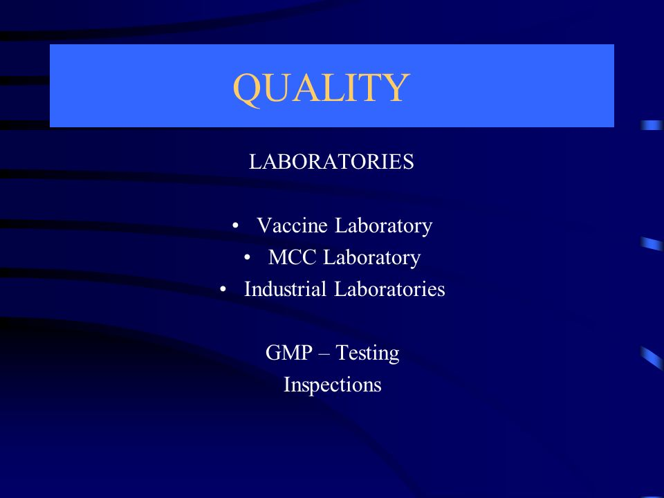 QUALITY LABORATORIES Vaccine Laboratory MCC Laboratory Industrial Laboratories GMP – Testing Inspections