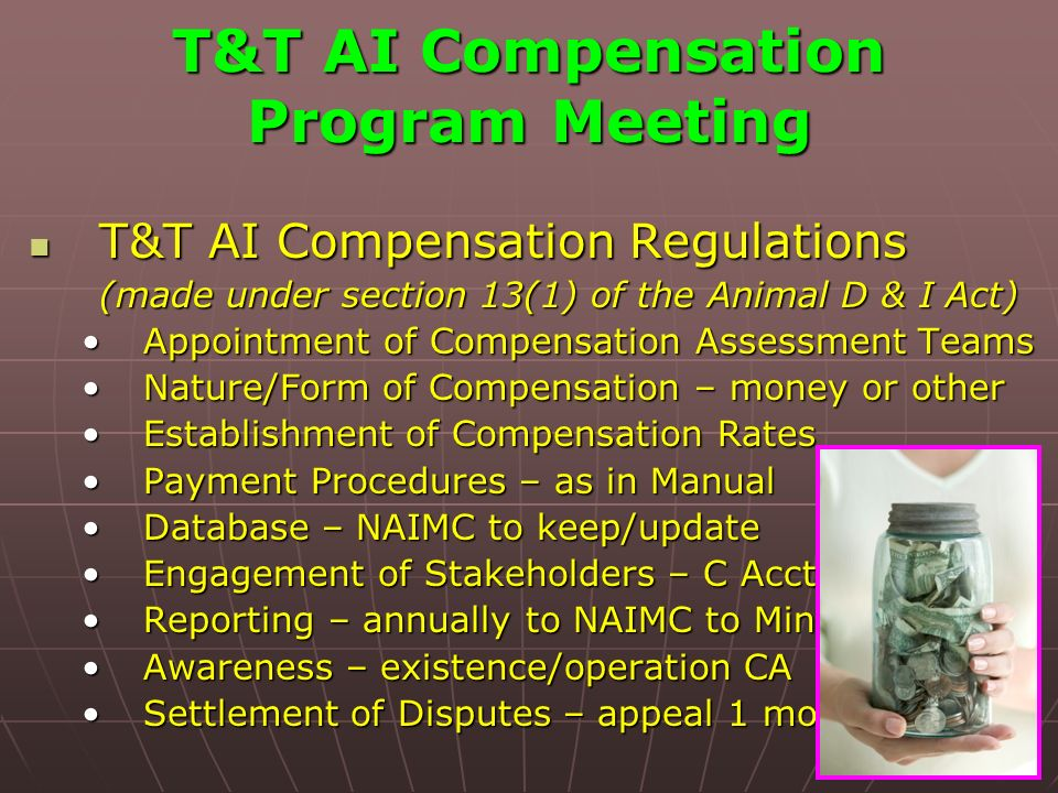 T&T AI Compensation Program Meeting T&T AI Compensation Regulations T&T AI Compensation Regulations (made under section 13(1) of the Animal D & I Act)