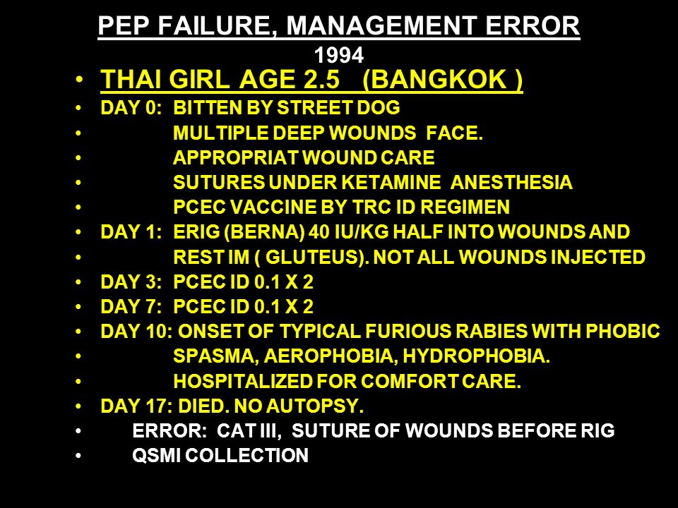 PEP FAILURE, MANAGEMENT ERROR 1994 THAI GIRL AGE 2.5 (BANGKOK ) DAY 0: BITTEN BY STREET DOG MULTIPLE DEEP WOUNDS FACE.