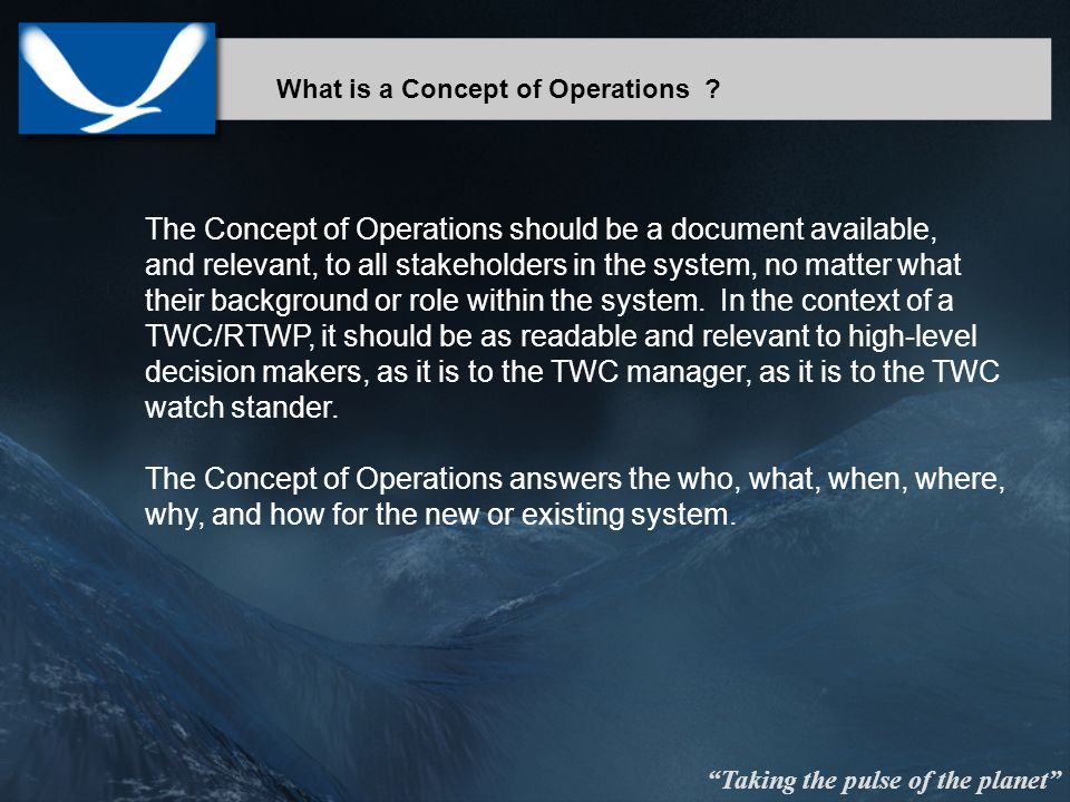 Taking the pulse of the planet The Concept of Operations should be a document available, and relevant, to all stakeholders in the system, no matter what their background or role within the system.