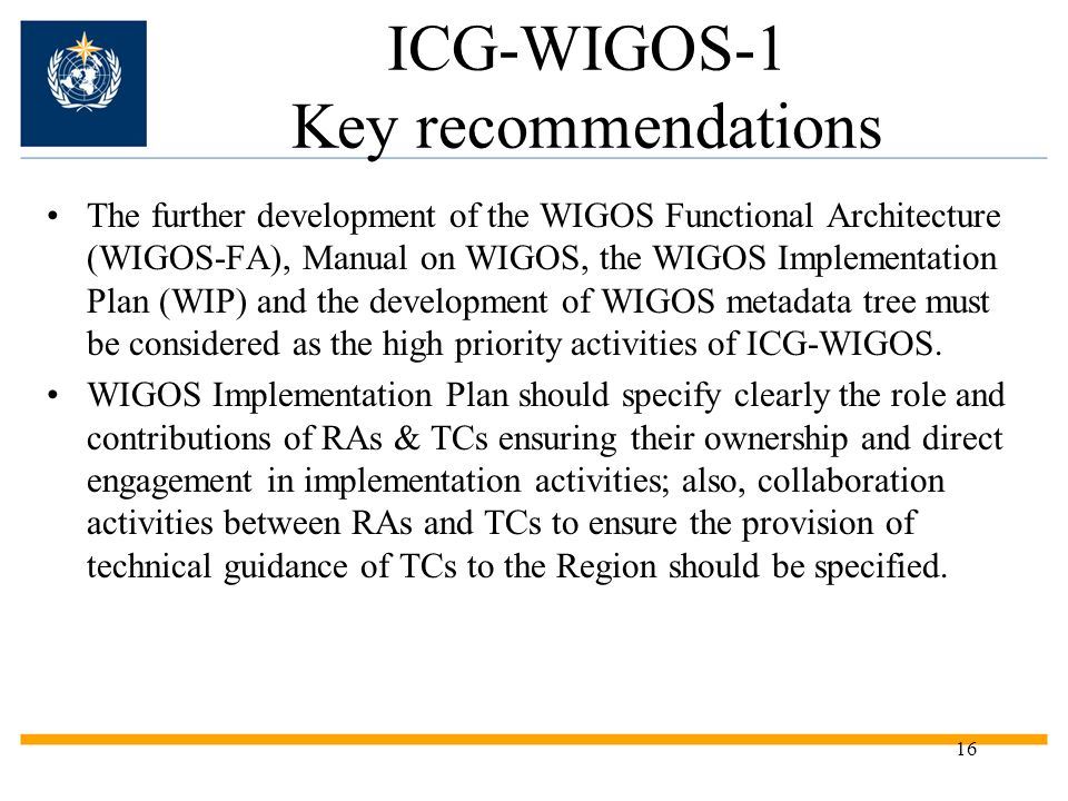 ICG-WIGOS-1 Key recommendations The further development of the WIGOS Functional Architecture (WIGOS-FA), Manual on WIGOS, the WIGOS Implementation Pla