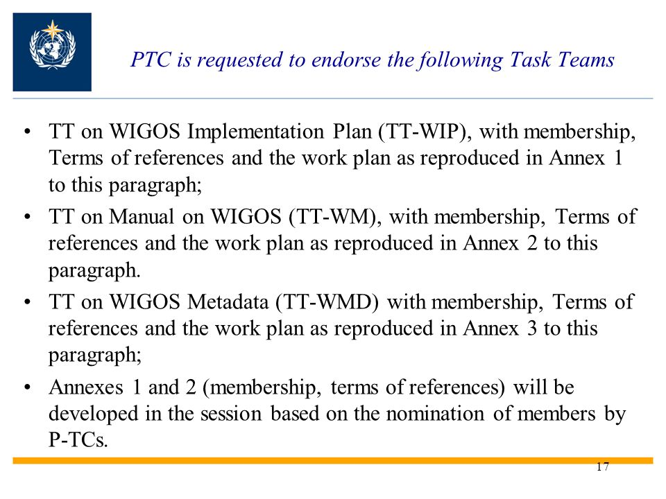 17 PTC is requested to endorse the following Task Teams TT on WIGOS Implementation Plan (TT-WIP), with membership, Terms of references and the work pl