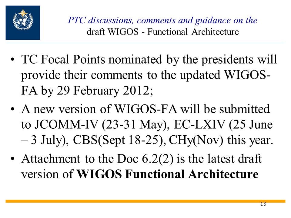 18 PTC discussions, comments and guidance on the draft WIGOS - Functional Architecture TC Focal Points nominated by the presidents will provide their