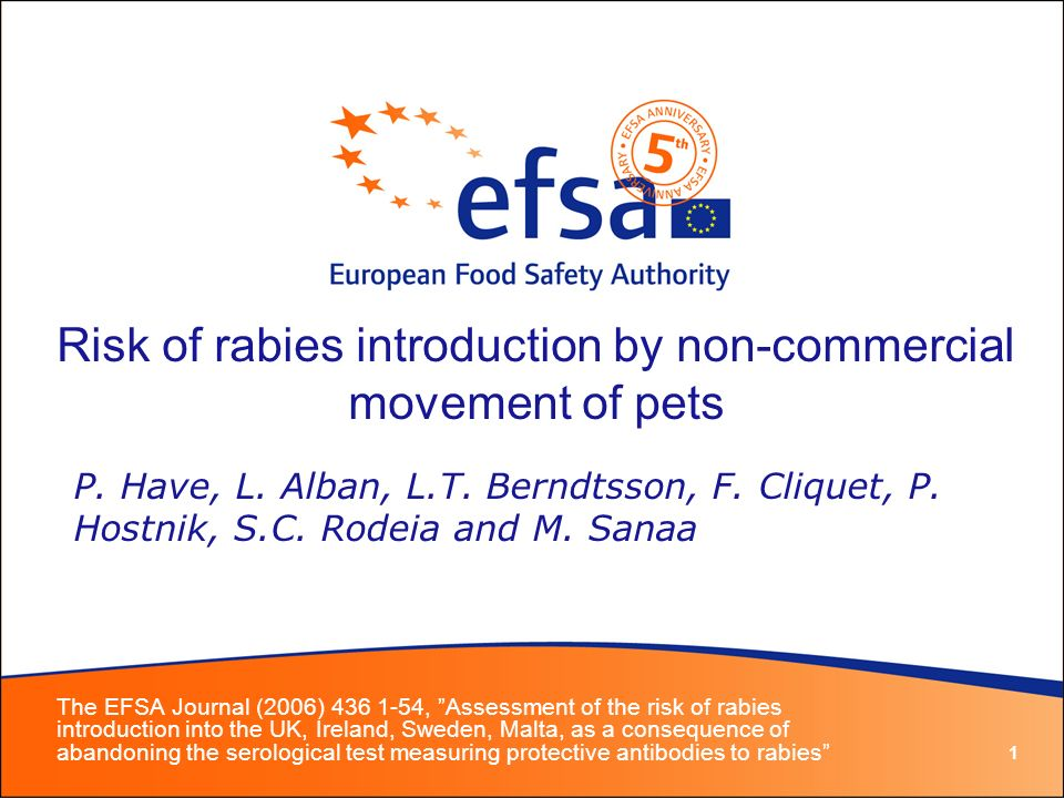 1 Risk of rabies introduction by non-commercial movement of pets The EFSA Journal (2006) , Assessment of the risk of rabies introduction into the UK, Ireland, Sweden, Malta, as a consequence of abandoning the serological test measuring protective antibodies to rabies P.