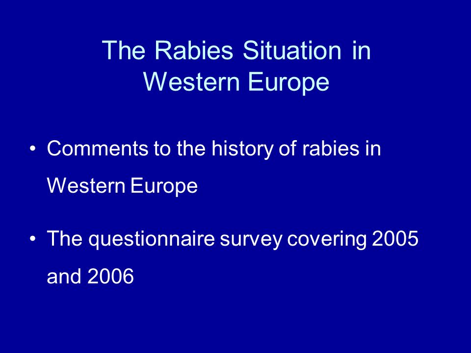 The Rabies Situation in Western Europe Comments to the history of rabies in Western Europe The questionnaire survey covering 2005 and 2006