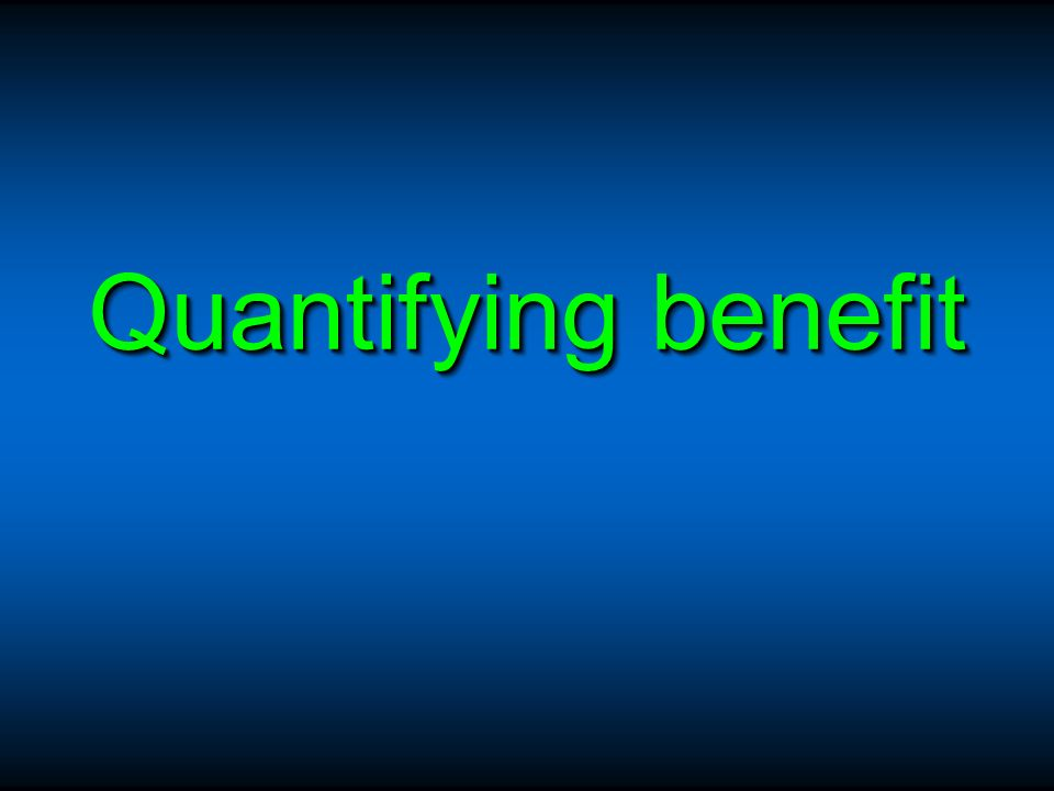 Quantifying benefit