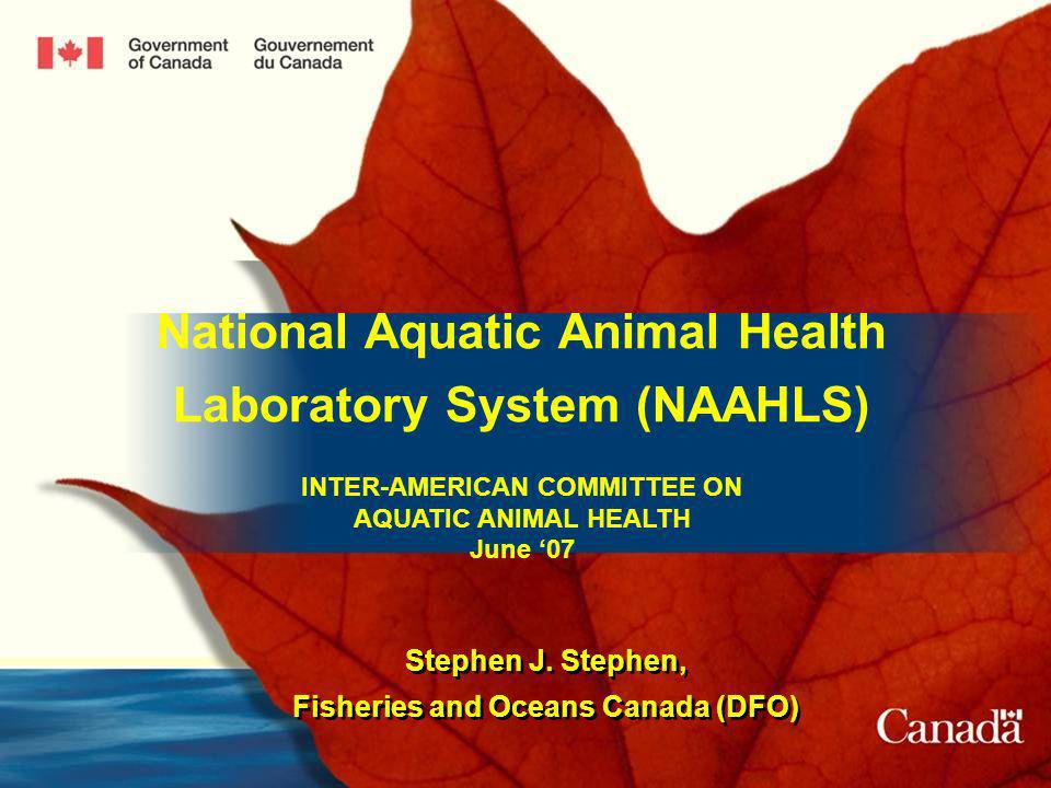 National Aquatic Animal Health Laboratory System (NAAHLS) INTER-AMERICAN COMMITTEE ON AQUATIC ANIMAL HEALTH June 07 National Aquatic Animal Health Laboratory System (NAAHLS) INTER-AMERICAN COMMITTEE ON AQUATIC ANIMAL HEALTH June 07 Stephen J.