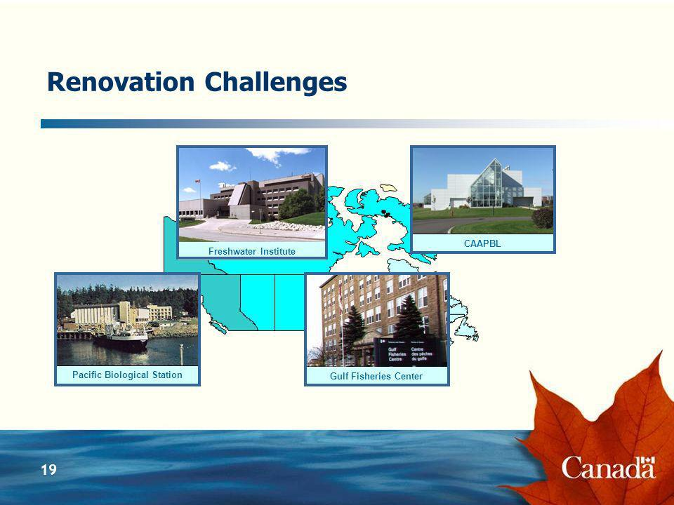 19 Renovation Challenges CAAPBL Pacific Biological Station Freshwater Institute Gulf Fisheries Center