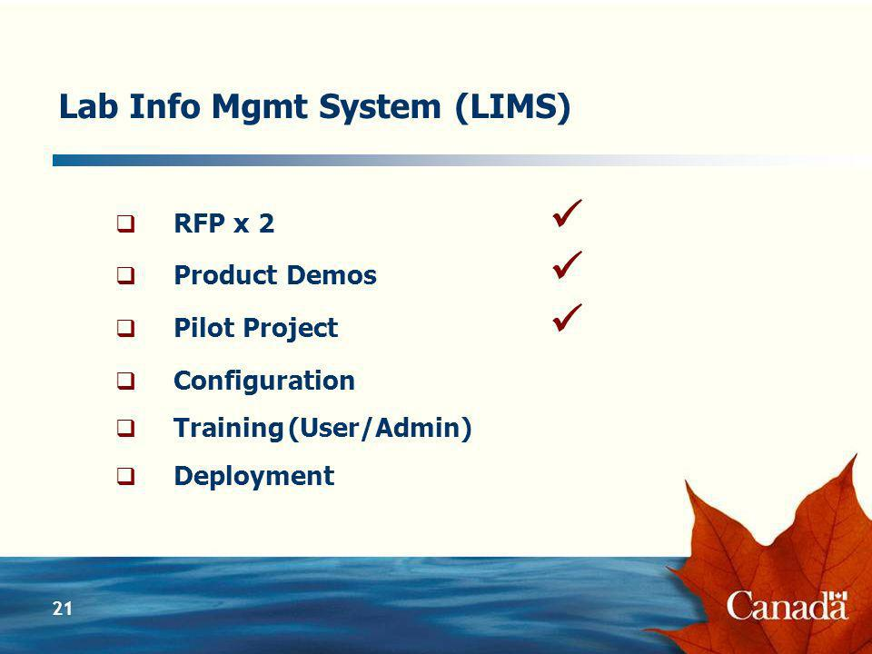 21 Lab Info Mgmt System (LIMS) RFP x 2 Product Demos Pilot Project Configuration Training(User/Admin) Deployment