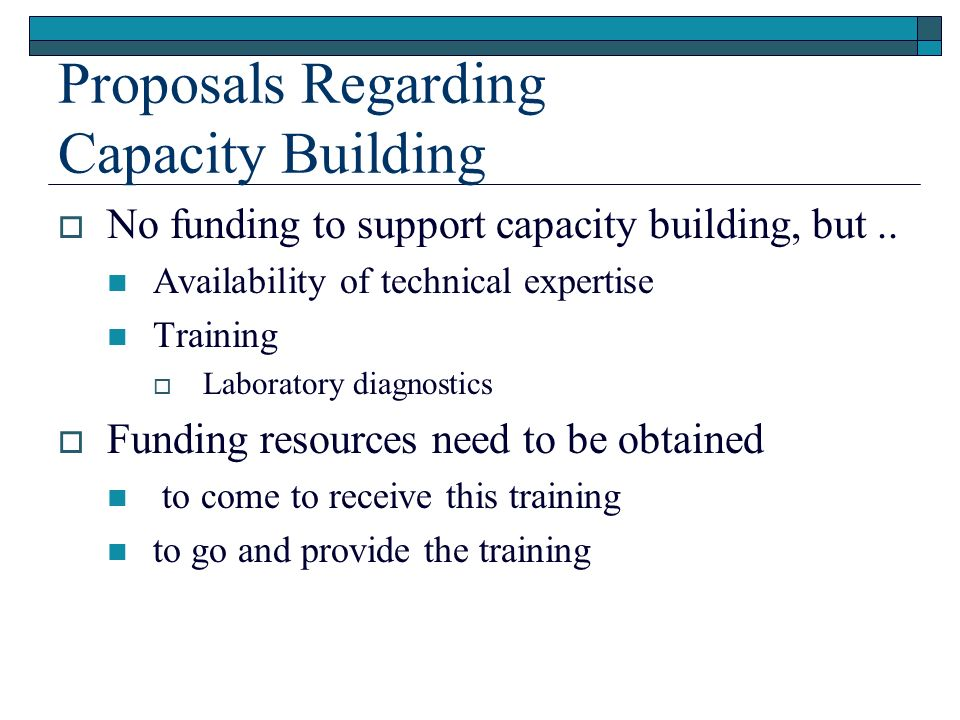 Proposals Regarding Capacity Building No funding to support capacity building, but..