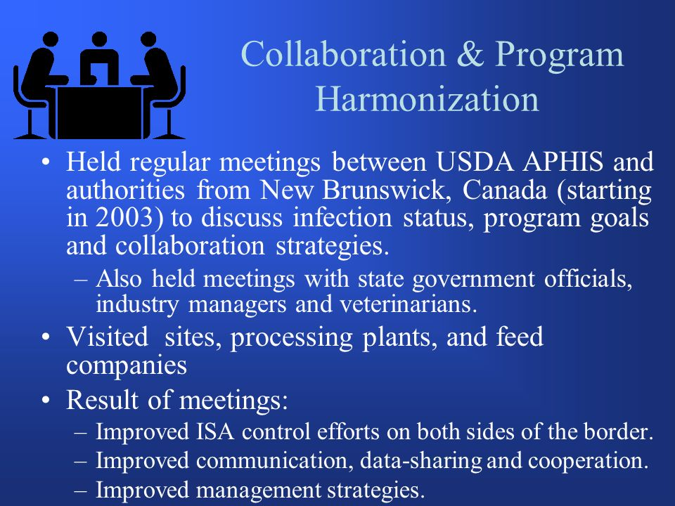 Held regular meetings between USDA APHIS and authorities from New Brunswick, Canada (starting in 2003) to discuss infection status, program goals and collaboration strategies.