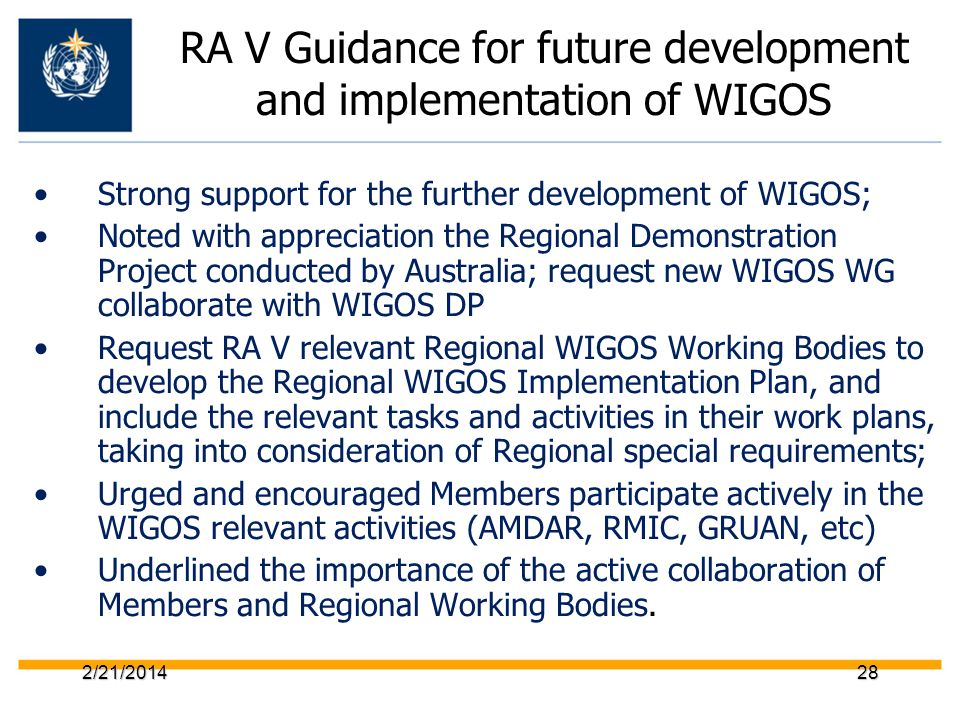 2/21/201428 RA V Guidance for future development and implementation of WIGOS Strong support for the further development of WIGOS; Noted with appreciat