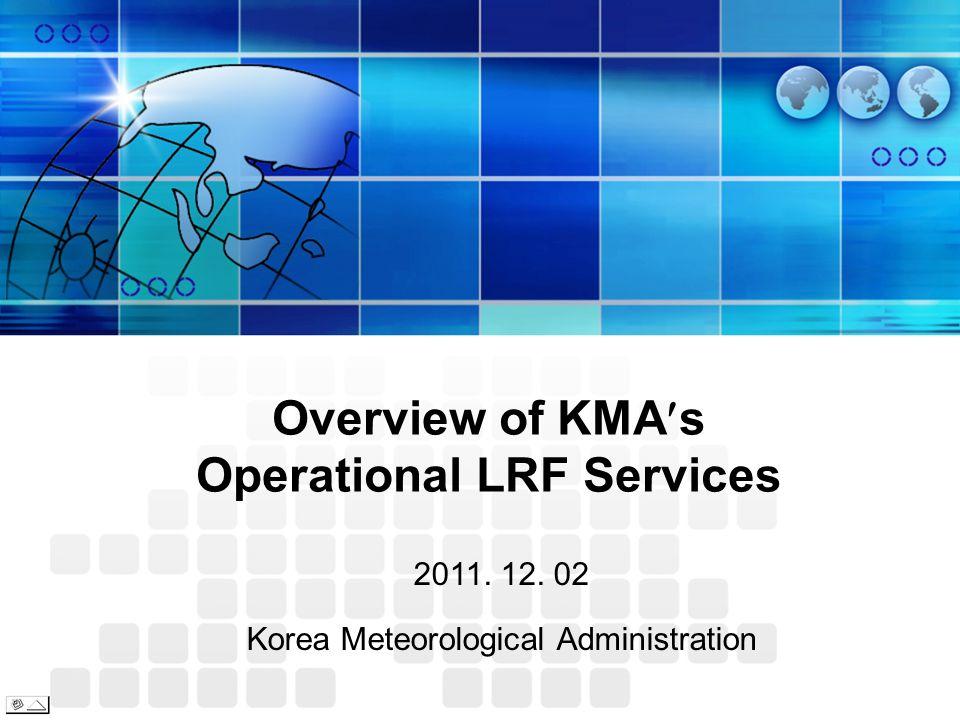 Long-range Forecast at KMA 1-month Forecast 3-month Forecast 6-month Forecast Issue Date 3 rd, 13 th, 23 rd of each month 23 rd of each month 23 rd of Feb., May, Aug., and Nov.