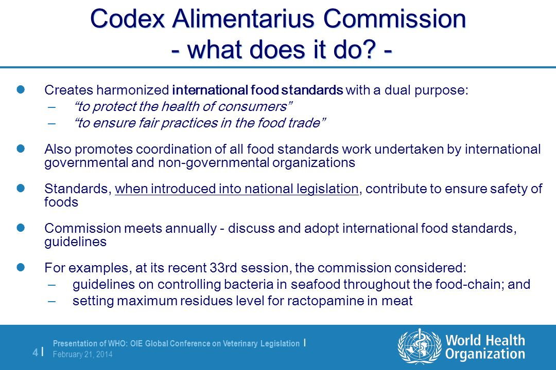 Presentation of WHO: OIE Global Conference on Veterinary Legislation | February 21, 2014 4 |4 | Codex Alimentarius Commission - what does it do? - Cre