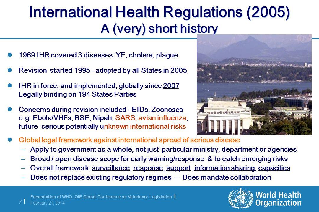 Presentation of WHO: OIE Global Conference on Veterinary Legislation | February 21, 2014 7 |7 | International Health Regulations (2005) A (very) short