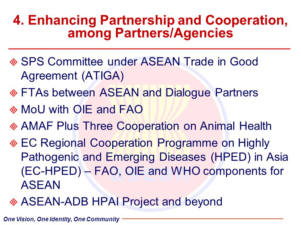 4. Enhancing Partnership and Cooperation, among Partners/Agencies SPS Committee under ASEAN Trade in Good Agreement (ATIGA) FTAs between ASEAN and Dia