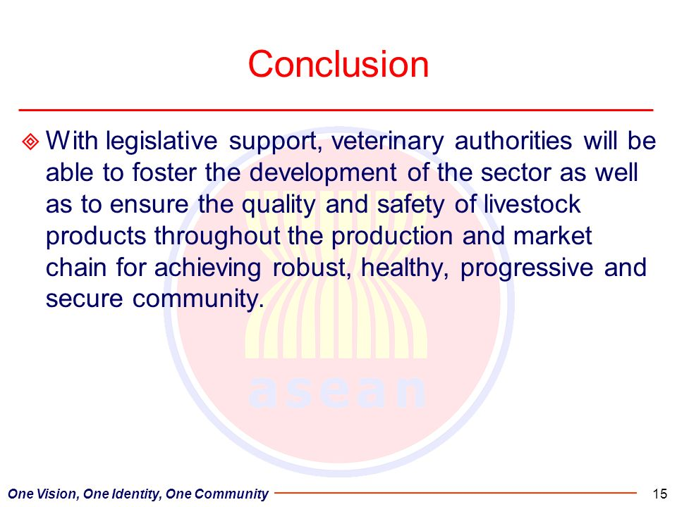 Conclusion With legislative support, veterinary authorities will be able to foster the development of the sector as well as to ensure the quality and