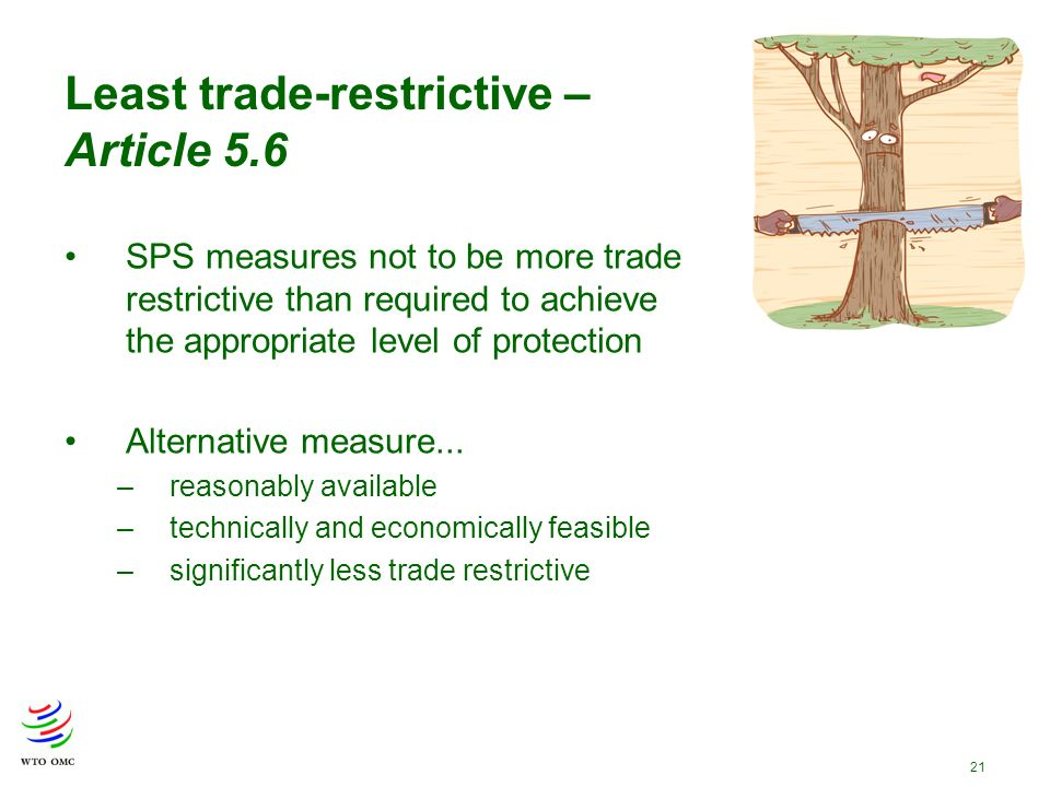 21 SPS measures not to be more trade restrictive than required to achieve the appropriate level of protection Alternative measure...