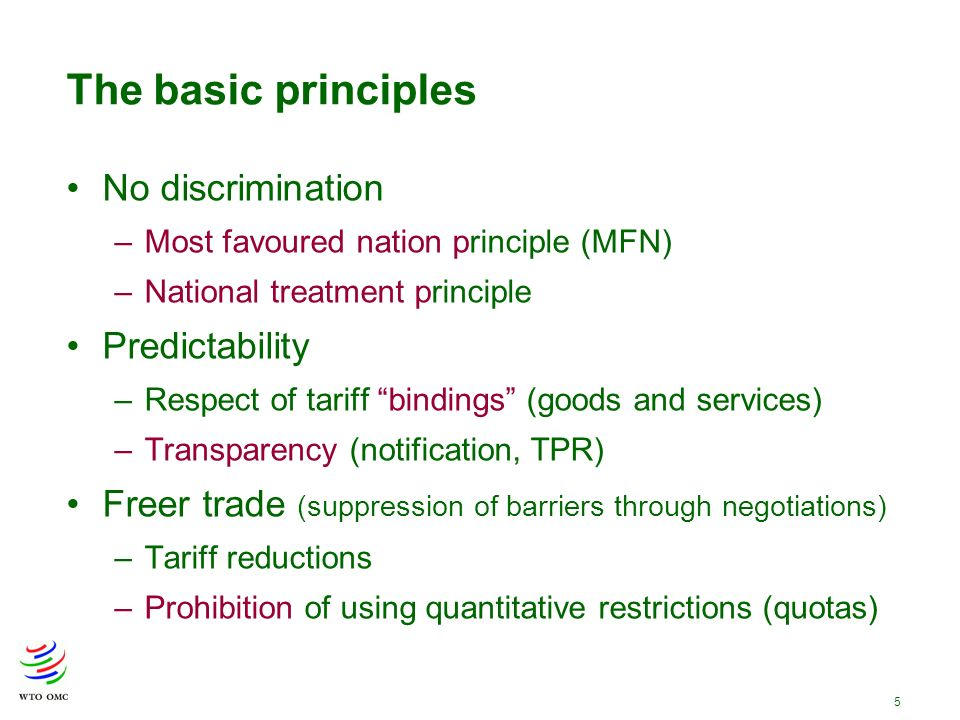 5 The basic principles No discrimination –Most favoured nation principle (MFN) –National treatment principle Predictability –Respect of tariff binding