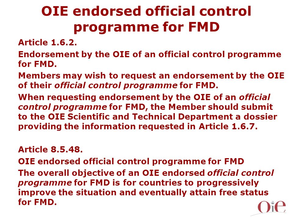 OIE endorsed official control programme for FMD Article 1.6.2. Endorsement by the OIE of an official control programme for FMD. Members may wish to re