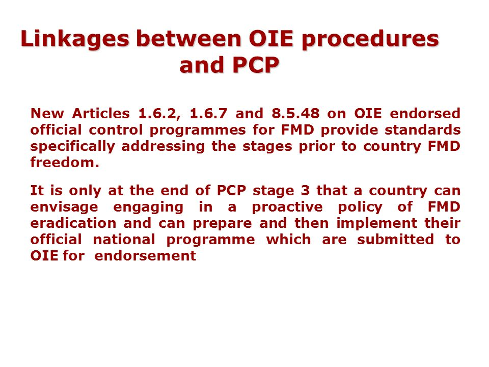 Linkages between OIE procedures and PCP New Articles 1.6.2, 1.6.7 and 8.5.48 on OIE endorsed official control programmes for FMD provide standards spe