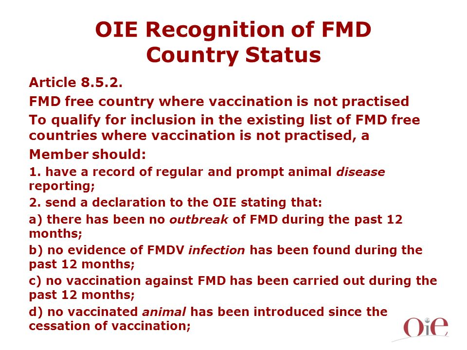 OIE Recognition of FMD Country Status Article 8.5.2. FMD free country where vaccination is not practised To qualify for inclusion in the existing list