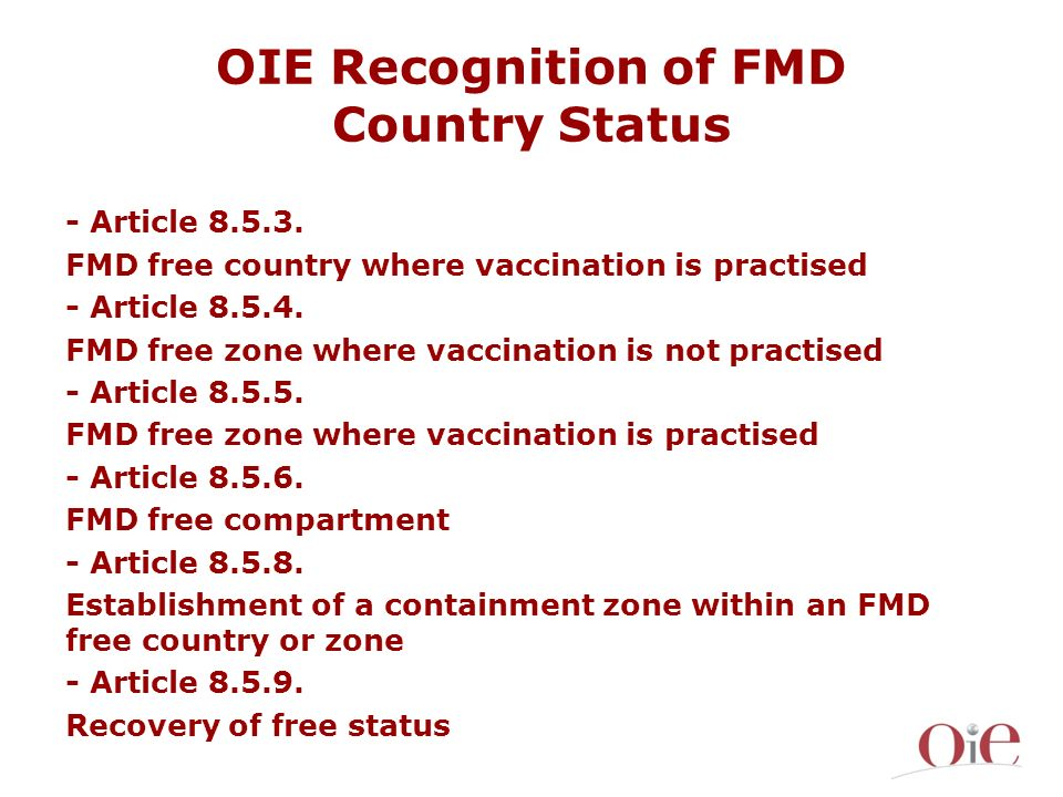 OIE Recognition of FMD Country Status - Article 8.5.3. FMD free country where vaccination is practised - Article 8.5.4. FMD free zone where vaccinatio