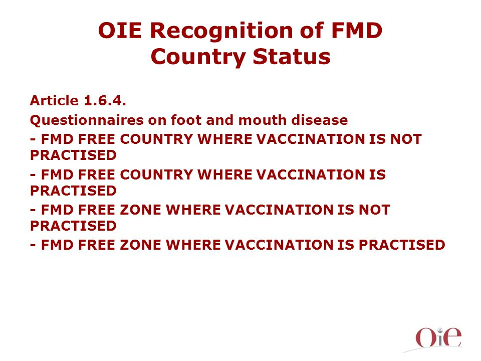 OIE Recognition of FMD Country Status Article 1.6.4. Questionnaires on foot and mouth disease - FMD FREE COUNTRY WHERE VACCINATION IS NOT PRACTISED -