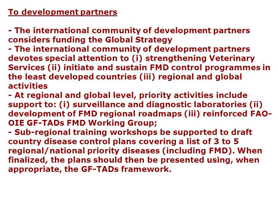 To development partners - The international community of development partners considers funding the Global Strategy - The international community of d