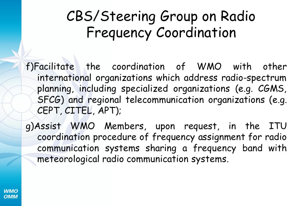 CBS/Steering Group on Radio Frequency Coordination f)Facilitate the coordination of WMO with other international organizations which address radio-spe