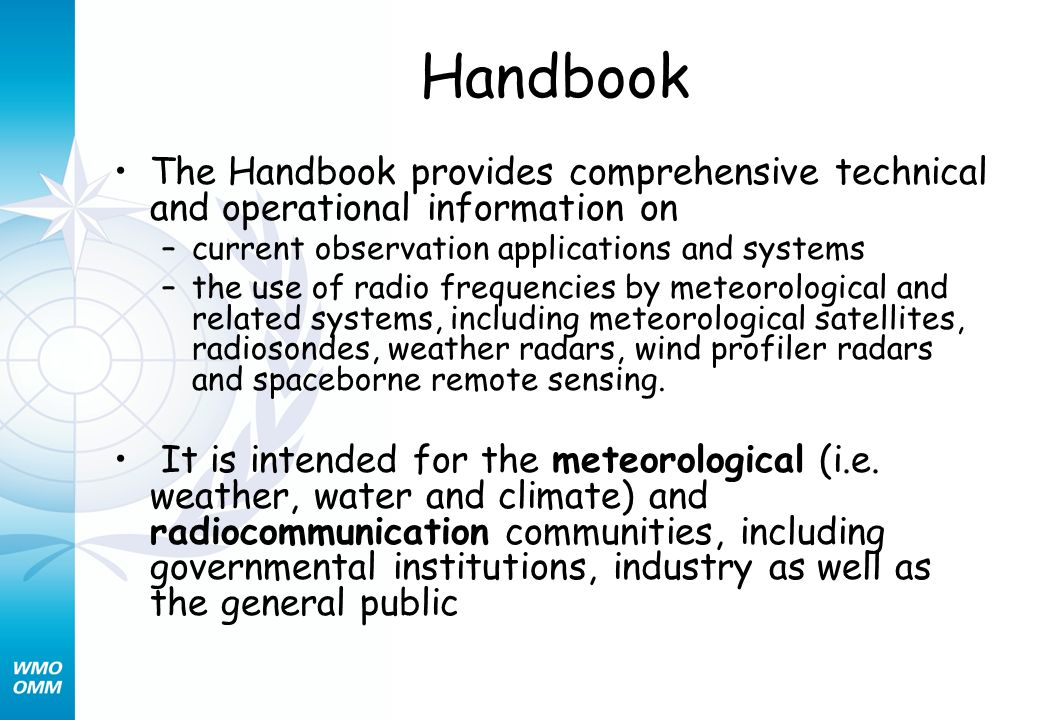 Handbook The Handbook provides comprehensive technical and operational information on –current observation applications and systems –the use of radio