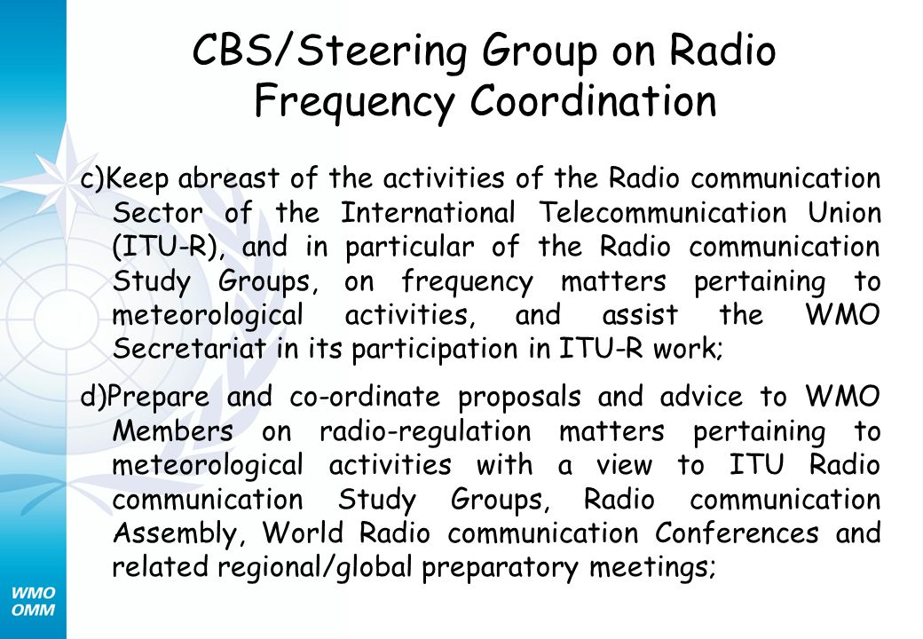 CBS/Steering Group on Radio Frequency Coordination c)Keep abreast of the activities of the Radio communication Sector of the International Telecommuni