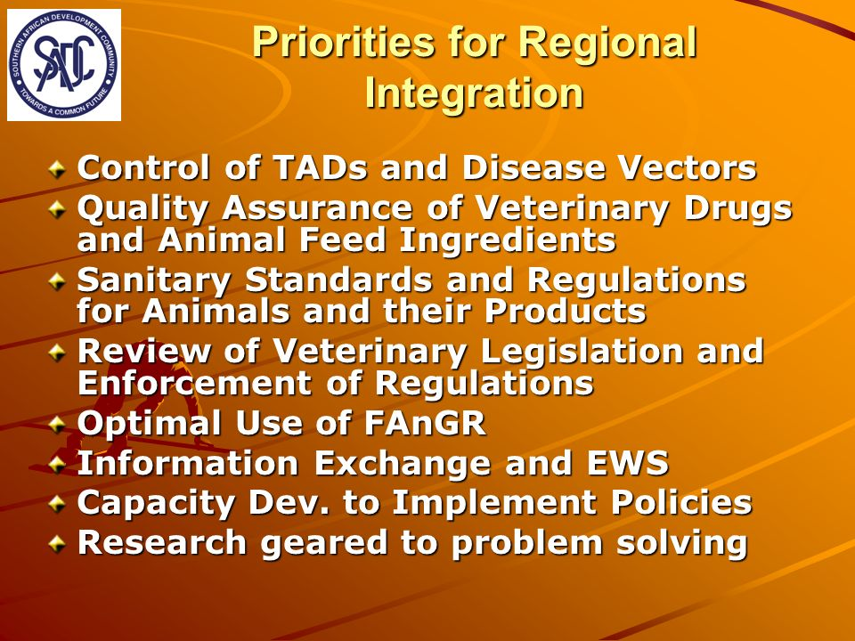 Priorities for Regional Integration Control of TADs and Disease Vectors Quality Assurance of Veterinary Drugs and Animal Feed Ingredients Sanitary Sta