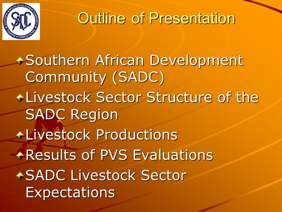Outline of Presentation Southern African Development Community (SADC) Livestock Sector Structure of the SADC Region Livestock Productions Results of PVS Evaluations SADC Livestock Sector Expectations